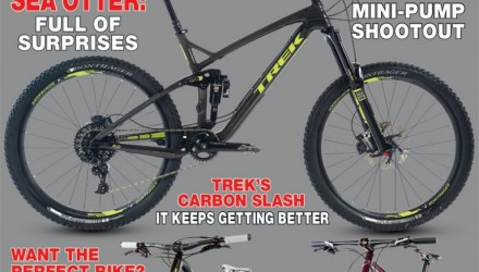 "On the cover: Trek's new Slash 9.8 Carbon steals the center stage, and Niner's ROS 9 and GT's Sanction Project Bike fill out the mix. Photos by John ""which one can we ride first"" Ker."