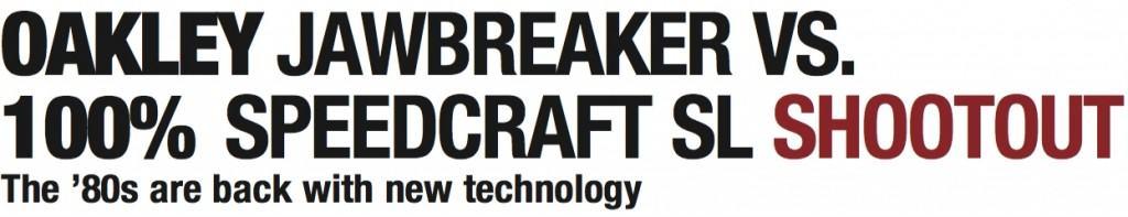417a1b980d1 Product Test  Oakley Jawbreaker VS. 100% Speedcraft SL ShootOut ...