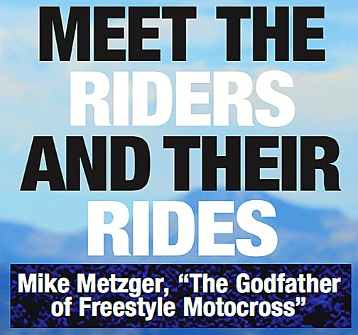 """MEET THE RIDERS AND THEIR RIDES - Mike Metzger - """"The"""